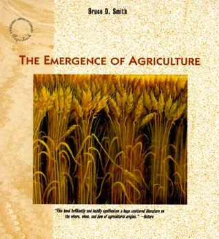The Emergence of Agriculture by Bruce D. Smith