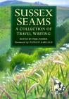 Sussex Seams A Collection Of Travel Writing