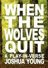 When the Wolves Quit: A Play-In-Verse