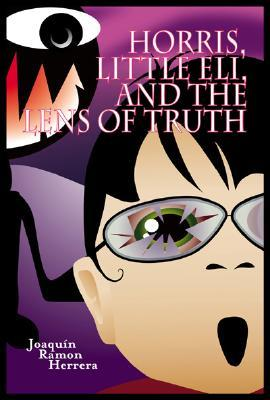 Horris, Little Eli and the Secret Vision: Book One of the Dreamfever Chronicles