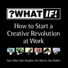 What If!: How to Start a Creative Revolution at Work