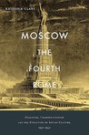 Moscow, the Fourth Rome: Stalinism, Cosmopolitanism, and the Evolution of Soviet Culture, 1931-1941