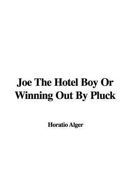 Joe the Hotel Boy or Winning Out by Pluck