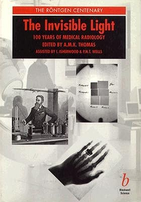 The Invisible Light: 100 Years Of Medical Radiology