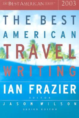 The Best American Travel Writing 2003 by Ian Frazier