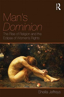Download online for free Man's Dominion: The Rise of Religion and the Eclipse of Women's Rights PDF by Sheila Jeffreys