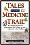 Tales from the Medicine Trail: Tracking down the Health Secrets of Shamans, Herbalists, Mystics, Yogis, and Other Healers / Chris Kilham.