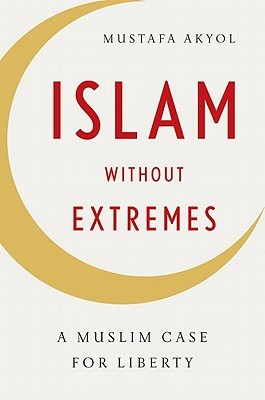 Islam without Extremes by Mustafa Akyol
