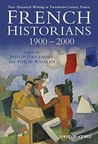French Historians 1900 2000: New Historical Writing In Twentieth Century France