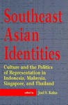 Southeast Asian Identities: Culture And The Politics Of Representation In Indonesia, Malaysia, Singapore, And Thailand