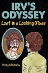 Irv's Odyssey: Lost in a Looking Glass (Book One)
