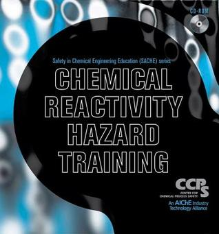 Chemical Reactivity Hazard Training Cd Rom (Safety In Chemical Engineering Education  by  Center for Chemical Process Safety