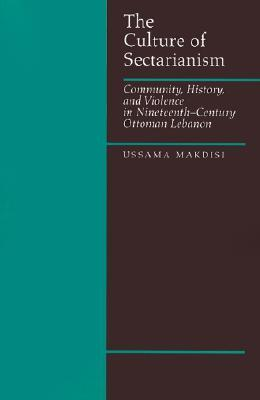The Culture Of Sectarianism: Community History And Violence In Nineteenth Century Ottoman Lebanon