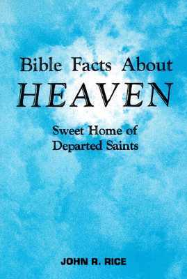Bible Facts about Heaven by John R. Rice