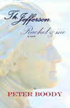Thomas Jefferson, Rachel & Me by Peter Boody