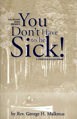 You Don't Have to Be Sick!: A Christian Health Primer