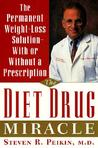 The Diet Drug Miracle: The Easiest, Most Effective Way to Lose Weight and Keep It Off, With or Without a Doctor