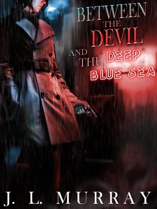 Between the Devil and the Deep Blue Sea by J.L. Murray
