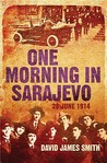One Morning in Sarajevo: 28 June 1914