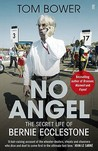 No Angel: The Secret Life Of Bernie Ecclestone. By Tom Bower