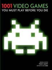 1001 Video Games You Must Play Before You Die by Tony Mott