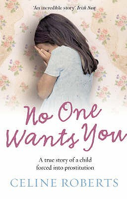 No One Wants You: A True Story of a Child Forced into Prostitution