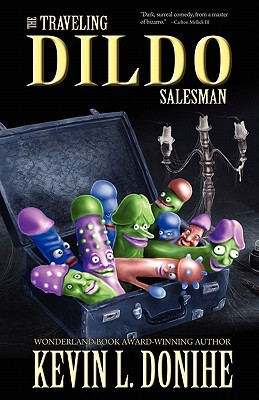 The Traveling Dildo Salesman by Kevin L. Donihe