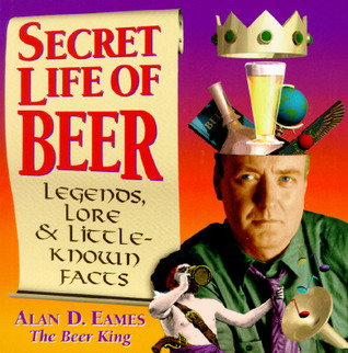 Download free Secret Life of Beer: Legends, Lore & Little-Known Facts by Alan D. Eames CHM
