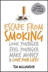 Escape From Smoking: Look Younger, Feel Younger, Make Money & Love Your Life!
