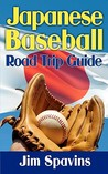 Japanese Baseball Road Trip Guide by Jim Spavins