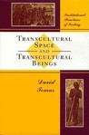 Transcultural Space And Transcultural Beings