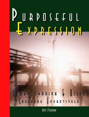 Purposeful Expression: Understanding And Using Your Language Effectively