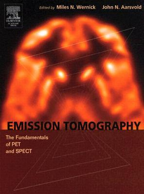 Emission Tomography: The Fundamentals Of Pet And Spect