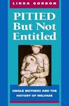 Pitied But Not Entitled: Single Mothers and the History of Welfare