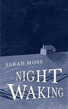 Night Waking by Sarah Moss