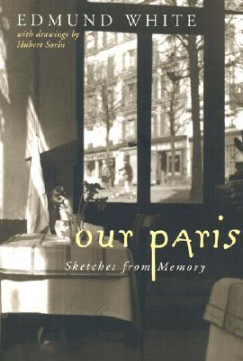 Our Paris by Edmund White