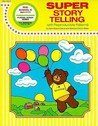 Super Story Telling: Creative Ideas Using Finger Plays, Flannel Board Stories, Pocket Stories, and Puppets with Young Children