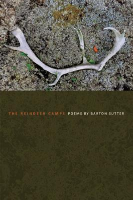 The Reindeer Camps by Barton Sutter