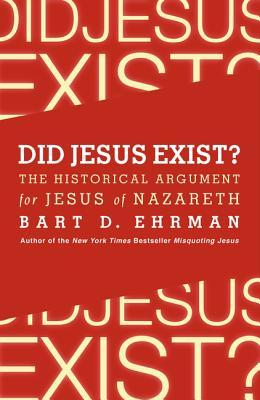 Did Jesus Exist? The Historical Argument for Jesus of Nazareth