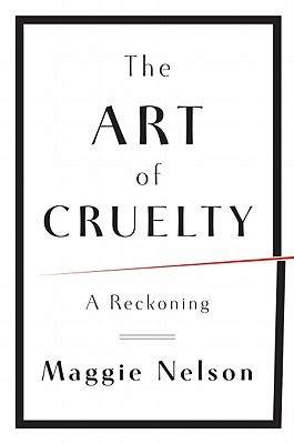 The Art of Cruelty by Maggie Nelson