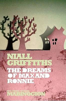 The Dreams of Max and Ronnie by Niall Griffiths
