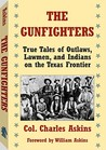 The Gunfighters: True Tales of Outlaws, Lawmen, and Indians on the Texas Frontier