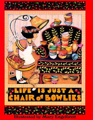 Life is Just a Chair of Bowlies by Mary Engelbreit