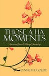 Those A-Ha Moments by Lynnette Goldy