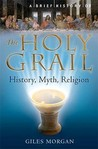 A Brief History Of The Holy Grail: The Legendary Quest
