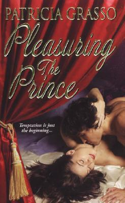 Pleasuring the Prince (Flambeau Sisters, #1) by Patricia Grasso