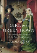 Review Girl in a Green Gown: The History and Mystery of the Arnolfini Portrait ePub by Carola Hicks