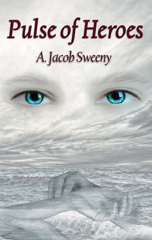 Pulse Of Heroes by A. Jacob Sweeny