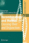 Recombination And Meiosis: Crossing Over And Disjunction (Genome Dynamics And Stability)