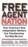 Free Agent Nation: How America's New Independent Workers Are Transforming the Way We Live